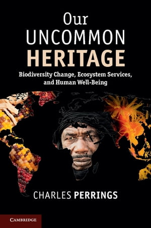 Our Uncommon Heritage Biodiversity Change,  Ecosystem Services,  and Human Wellbeing