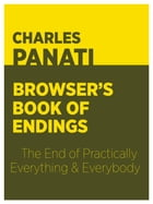 Panati's Browser's Book of Endings: The End of Practically Everything and Everybody by Charles Panati