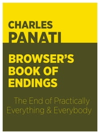 Panati's Browser's Book of Endings: The End of Practically Everything and Everybody