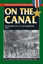 On the Canal: The Marines of L-3-5 on Guadalcanal, 1942-43 by Ore J. Marion