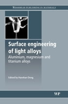 Surface Engineering of Light Alloys: Aluminium, Magnesium And Titanium Alloys