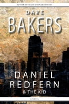 Daniel Redfern And The Kid: A Novel by Dave Bakers