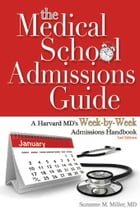 The Medical School Admissions Guide: A Harvard MD's Week-by-Week Admissions Handbook by Suzanne M. Miller