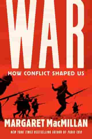 War: How Conflict Shaped Us by Margaret MacMillan