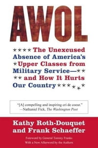 AWOL: The Unexcused Absence of America's Upper Classes from Military Service -- and How It Hurts…