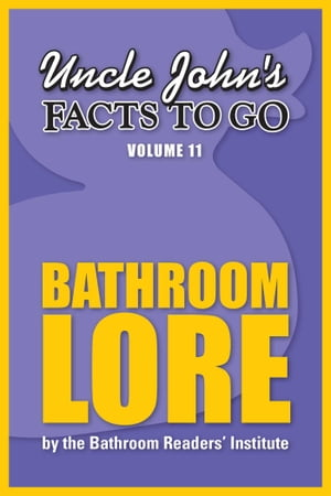 Uncle John's Facts to Go Bathroom Lore by Bathroom Readers' Institute