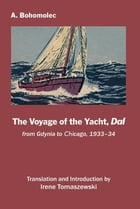 The Voyage of the Yacht, Dal: from Gdynia to Chicago, 1933-34 by Andrzej (André) Bohomolec
