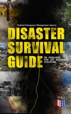 Disaster Survival Guide – Be Prepared for Any Natural Disaster: Ready to React! – What to Do When Emergency Occur: How to Prepare for the Earthquake,  by Federal Emergency Management Agency