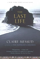 The Last Life: A Novel by Claire Messud