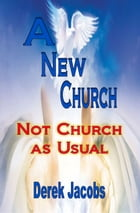A New Church: Not Church as Usual by Derek Jacobs