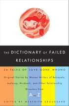 The Dictionary of Failed Relationships: 26 Tales of Love Gone Wrong by Meredith Broussard