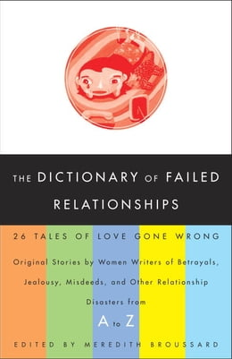 Book The Dictionary of Failed Relationships: 26 Tales of Love Gone Wrong by Meredith Broussard
