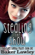 Stealing the Show: Book One in the Such Sweet Sorrow Trilogy by Baker Lawley
