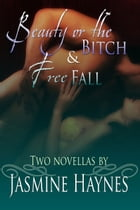 Jasmine Haynes Anthology: Beauty or the Bitch and Free Fall by Jasmine Haynes