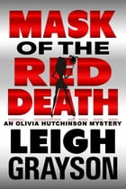 Mask of the Red Death: An Olivia Hutchinson Mystery, Episode 5 by Leigh Grayson