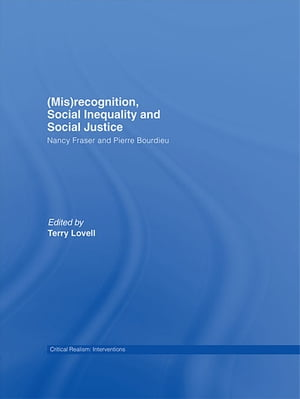 (Mis)recognition,  Social Inequality and Social Justice Nancy Fraser and Pierre Bourdieu