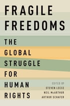 Fragile Freedoms: The Global Struggle for Human Rights by Steven Lecce