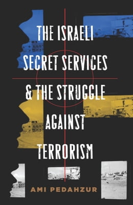 Book The Israeli Secret Services and the Struggle Against Terrorism by Ami Pedahzur
