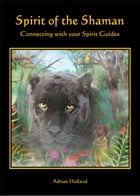 Spirit of the Shaman: Connecting with your Spirit Guides by Adrian Holland