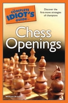 The Complete Idiot's Guide to Chess Openings by William Aramil