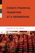 China's Financial Transition at a Crossroads by Charles W Calomiris