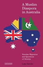 A Muslim Diaspora in Australia: Bosnian Migration and Questions of Identity by Lejla Voloder