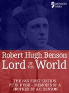 Lord Of The World: The 1907 First Edition. Includes: Hugh - Memoirs Of A Brother by A.C. Benson. by Robert Hugh Benson
