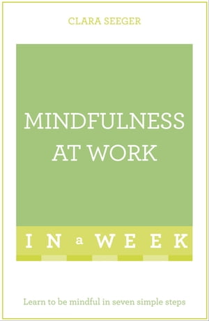 Mindfulness At Work In A Week Learn To Be Mindful In Seven Simple Steps