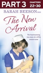 The New Arrival: Part 3 of 3: The Heartwarming True Story of a 1970s Trainee Nurse by Sarah Beeson