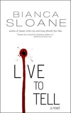 Live To Tell: A Novel by Bianca Sloane