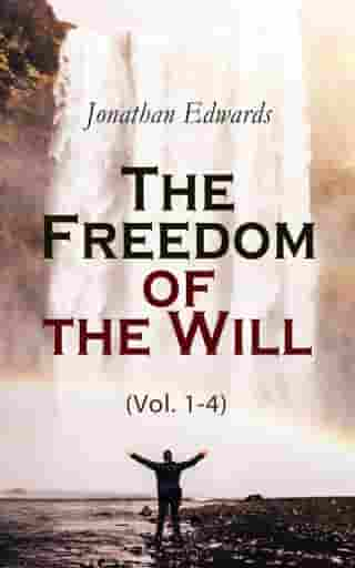 The Freedom of the Will (Vol. 1-4)