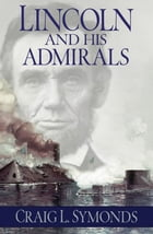 Lincoln And His Admirals by Craig Symonds