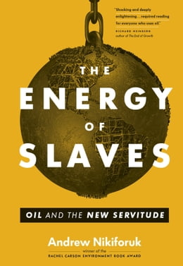 Book Energy of Slaves, The: Oil and the New Servitude by Andrew Nikiforuk