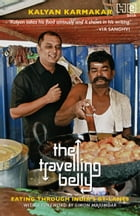 The Travelling Belly: Eating Through India's By-Lanes by Kalyan Karmakar