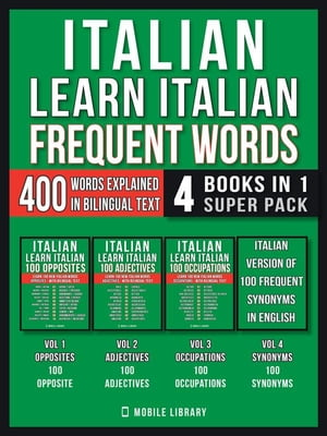 Italian - Learn Italian - Frequent Words (4 Books in 1 Super Pack): 400 Frequent Italian words explained in English with Bilingual Tex