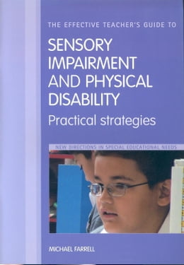 Book The Effective Teacher's Guide to Sensory Impairment and Physical Disability by Farrell, Michael