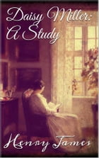 Daisy Miller: A Study by Henry James