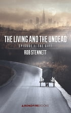 The Living and the Undead, Episode 1: The Gift by Rob Stennett