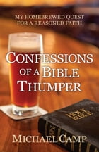 Confessions of a Bible Thumper by Michael Camp