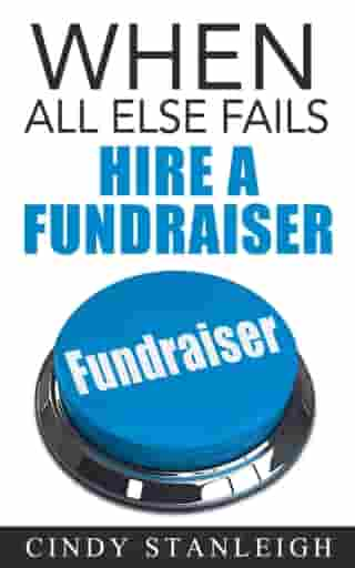 When all else fails, hire a fundraiser by Cindy Stanleigh