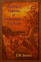 Myths and Legends of Ancient Greece and Rome (Illustrated) by E.M. Berens