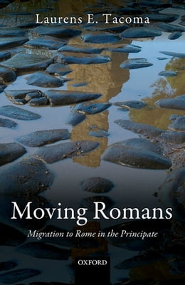 Book Moving Romans: Migration to Rome in the Principate by Laurens E. Tacoma