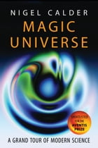 Magic Universe: A Grand Tour of Modern Science by Nigel Calder