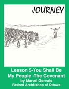 Journey: Lesson 5 -You Shall Be My People - The Covenant by Marcel Gervais