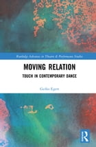 Moving Relation: Touch in Contemporary Dance by Gerko Egert