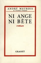 Ni ange ni bête by André Maurois