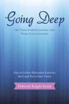 Going Deep: My Transcendent Journey into Theta Consciousness