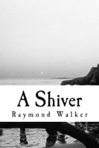 A Shiver: A Tale of the wilds of Argyll by Raymond Walker