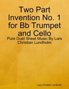 Two Part Invention No. 1 for Bb Trumpet and Cello - Pure Duet Sheet Music By Lars Christian Lundholm by Lars Christian Lundholm