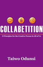 Collabetition: 3 Principles for the Creative Person In All of Us by Taiwo Odunsi